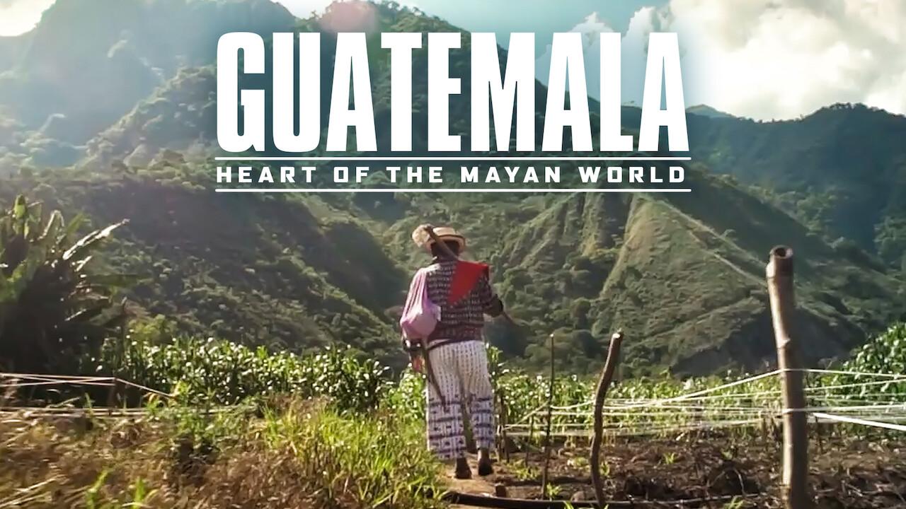 Guatemala: Heart of the Mayan World on Netflix AUS/NZ